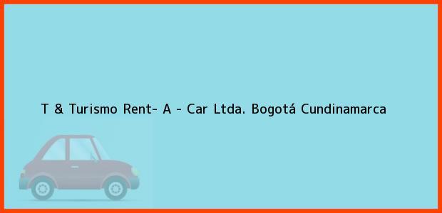 Teléfono, Dirección y otros datos de contacto para T & Turismo Rent- A - Car Ltda., Bogotá, Cundinamarca, Colombia