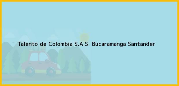 Teléfono, Dirección y otros datos de contacto para Talento de Colombia S.A.S., Bucaramanga, Santander, Colombia