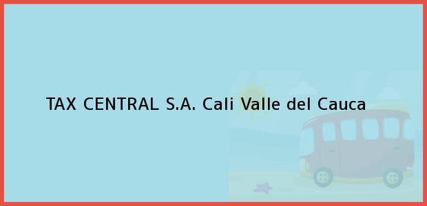 Teléfono, Dirección y otros datos de contacto para TAX CENTRAL S.A., Cali, Valle del Cauca, Colombia
