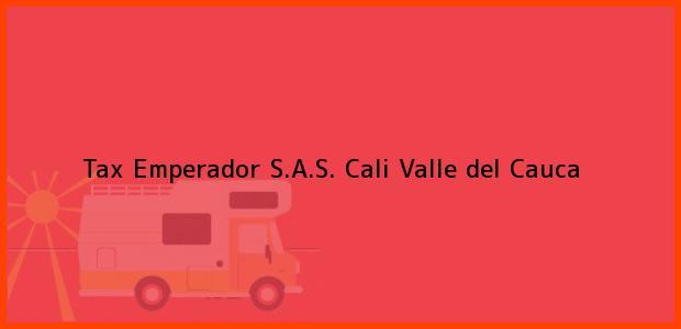 Teléfono, Dirección y otros datos de contacto para Tax Emperador S.A.S., Cali, Valle del Cauca, Colombia