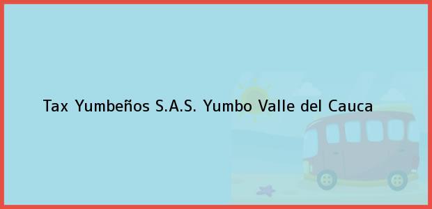 Teléfono, Dirección y otros datos de contacto para Tax Yumbeños S.A.S., Yumbo, Valle del Cauca, Colombia