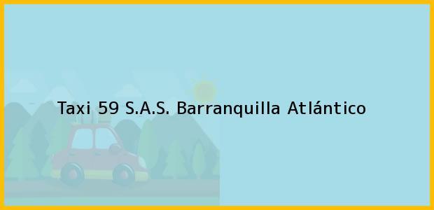 Teléfono, Dirección y otros datos de contacto para Taxi 59 S.A.S., Barranquilla, Atlántico, Colombia