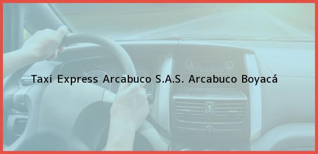 Teléfono, Dirección y otros datos de contacto para Taxi Express Arcabuco S.A.S., Arcabuco, Boyacá, Colombia