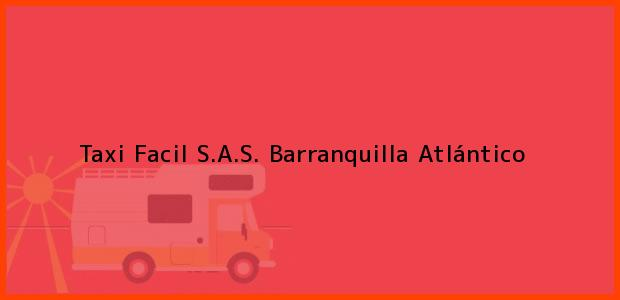 Teléfono, Dirección y otros datos de contacto para Taxi Facil S.A.S., Barranquilla, Atlántico, Colombia