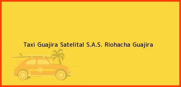 Teléfono, Dirección y otros datos de contacto para Taxi Guajira Satelital S.A.S., Riohacha, Guajira, Colombia