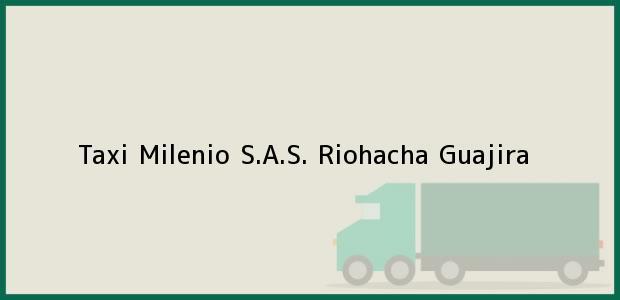 Teléfono, Dirección y otros datos de contacto para Taxi Milenio S.A.S., Riohacha, Guajira, Colombia