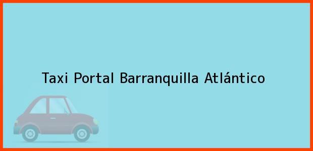 Teléfono, Dirección y otros datos de contacto para Taxi Portal, Barranquilla, Atlántico, Colombia