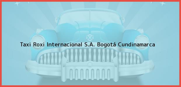 Teléfono, Dirección y otros datos de contacto para Taxi Roxi Internacional S.A., Bogotá, Cundinamarca, Colombia