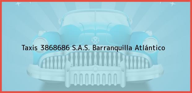Teléfono, Dirección y otros datos de contacto para Taxis 3868686 S.A.S., Barranquilla, Atlántico, Colombia