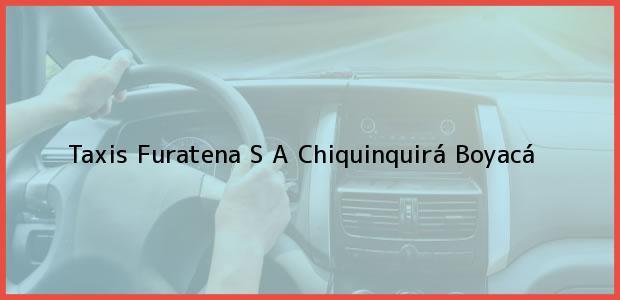 Teléfono, Dirección y otros datos de contacto para Taxis Furatena S A, Chiquinquirá, Boyacá, Colombia