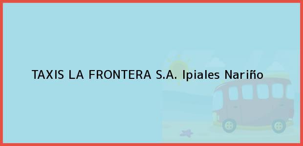 Teléfono, Dirección y otros datos de contacto para TAXIS LA FRONTERA S.A., Ipiales, Nariño, Colombia