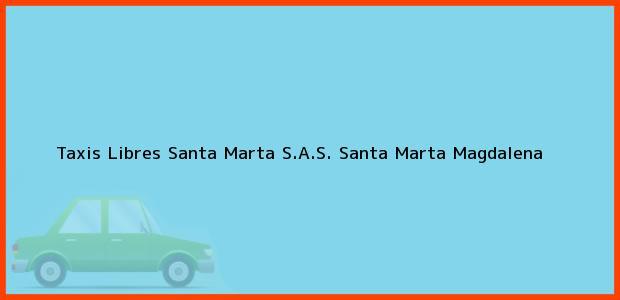 Teléfono, Dirección y otros datos de contacto para Taxis Libres Santa Marta S.A.S., Santa Marta, Magdalena, Colombia