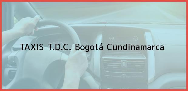 Teléfono, Dirección y otros datos de contacto para TAXIS T.D.C., Bogotá, Cundinamarca, Colombia