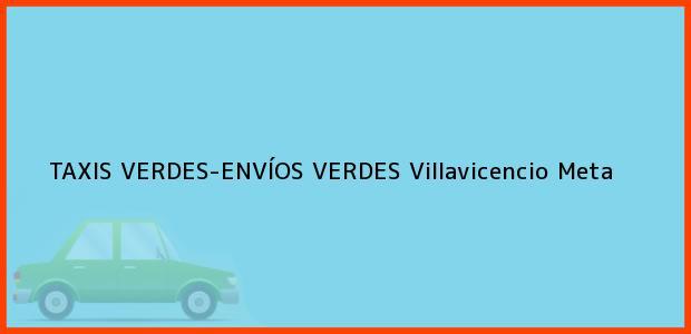 Teléfono, Dirección y otros datos de contacto para TAXIS VERDES-ENVÍOS VERDES, Villavicencio, Meta, Colombia