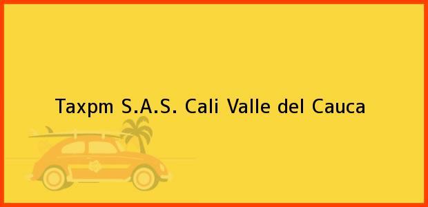 Teléfono, Dirección y otros datos de contacto para Taxpm S.A.S., Cali, Valle del Cauca, Colombia