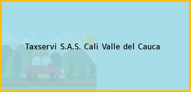 Teléfono, Dirección y otros datos de contacto para Taxservi S.A.S., Cali, Valle del Cauca, Colombia