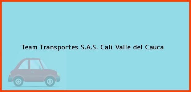 Teléfono, Dirección y otros datos de contacto para Team Transportes S.A.S., Cali, Valle del Cauca, Colombia