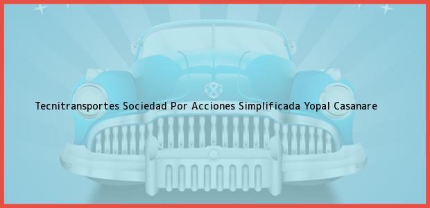 Teléfono, Dirección y otros datos de contacto para Tecnitransportes Sociedad Por Acciones Simplificada, Yopal, Casanare, Colombia
