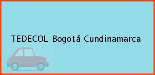 Teléfono, Dirección y otros datos de contacto para TEDECOL, Bogotá, Cundinamarca, Colombia