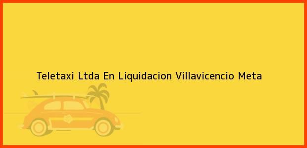 Teléfono, Dirección y otros datos de contacto para Teletaxi Ltda En Liquidacion, Villavicencio, Meta, Colombia