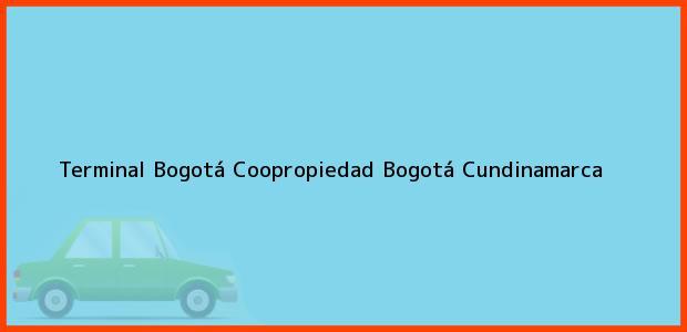 Teléfono, Dirección y otros datos de contacto para Terminal Bogotá Coopropiedad, Bogotá, Cundinamarca, Colombia