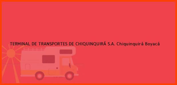 Teléfono, Dirección y otros datos de contacto para TERMINAL DE TRANSPORTES DE CHIQUINQUIRÁ S.A., Chiquinquirá, Boyacá, Colombia