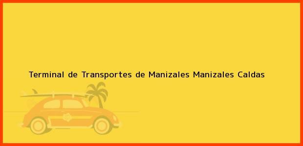 Teléfono, Dirección y otros datos de contacto para Terminal de Transportes de Manizales, Manizales, Caldas, Colombia