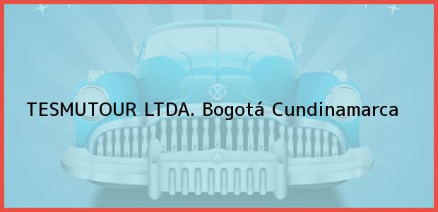Teléfono, Dirección y otros datos de contacto para TESMUTOUR LTDA., Bogotá, Cundinamarca, Colombia