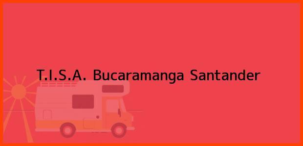 Teléfono, Dirección y otros datos de contacto para T.I.S.A., Bucaramanga, Santander, Colombia