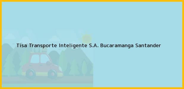 Teléfono, Dirección y otros datos de contacto para Tisa Transporte Inteligente S.A., Bucaramanga, Santander, Colombia