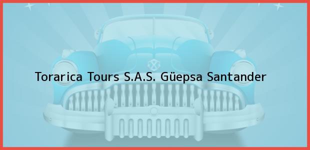 Teléfono, Dirección y otros datos de contacto para Torarica Tours S.A.S., Güepsa, Santander, Colombia