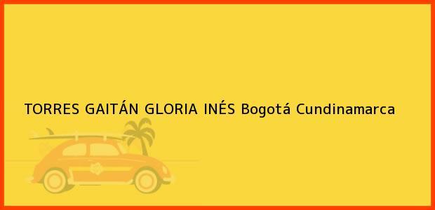 Teléfono, Dirección y otros datos de contacto para TORRES GAITÁN GLORIA INÉS, Bogotá, Cundinamarca, Colombia