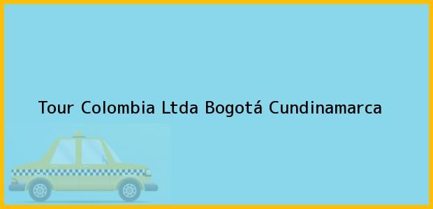 Teléfono, Dirección y otros datos de contacto para Tour Colombia Ltda, Bogotá, Cundinamarca, Colombia