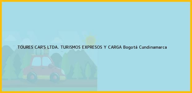Teléfono, Dirección y otros datos de contacto para TOURES CAR'S LTDA. TURISMOS EXPRESOS Y CARGA, Bogotá, Cundinamarca, Colombia