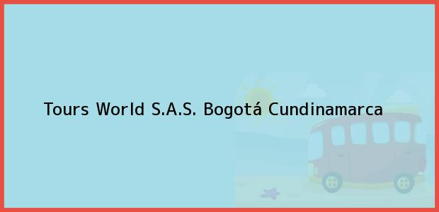 Teléfono, Dirección y otros datos de contacto para Tours World S.A.S., Bogotá, Cundinamarca, Colombia