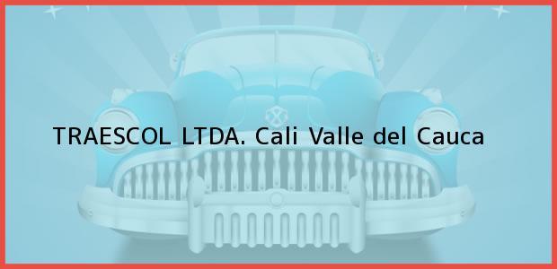 Teléfono, Dirección y otros datos de contacto para TRAESCOL LTDA., Cali, Valle del Cauca, Colombia