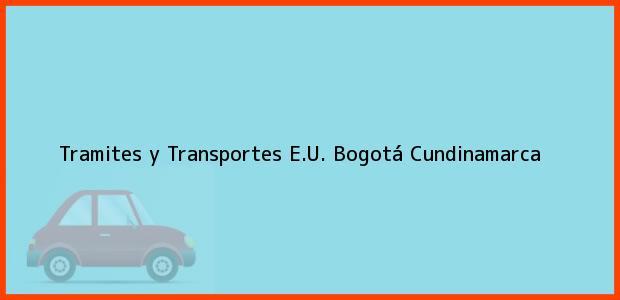 Teléfono, Dirección y otros datos de contacto para Tramites y Transportes E.U., Bogotá, Cundinamarca, Colombia
