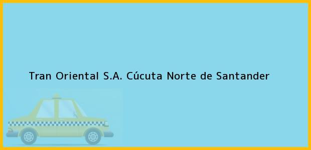 Teléfono, Dirección y otros datos de contacto para Tran Oriental S.A., Cúcuta, Norte de Santander, Colombia