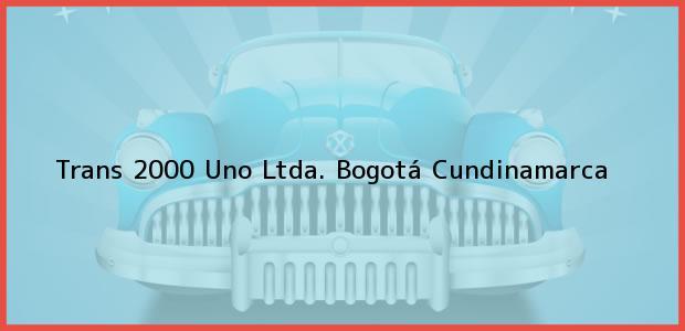 Teléfono, Dirección y otros datos de contacto para Trans 2000 Uno Ltda., Bogotá, Cundinamarca, Colombia
