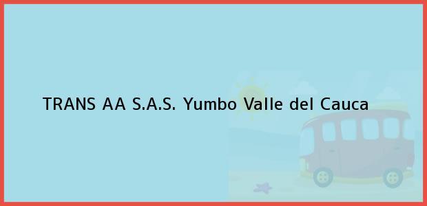 Teléfono, Dirección y otros datos de contacto para TRANS AA S.A.S., Yumbo, Valle del Cauca, Colombia