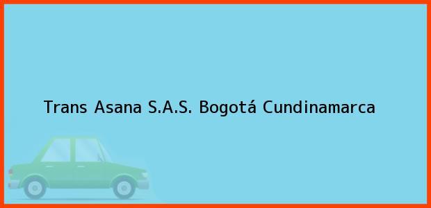 Teléfono, Dirección y otros datos de contacto para Trans Asana S.A.S., Bogotá, Cundinamarca, Colombia