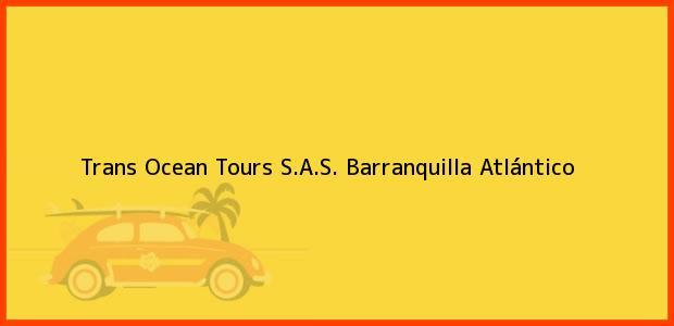 Teléfono, Dirección y otros datos de contacto para Trans Ocean Tours S.A.S., Barranquilla, Atlántico, Colombia