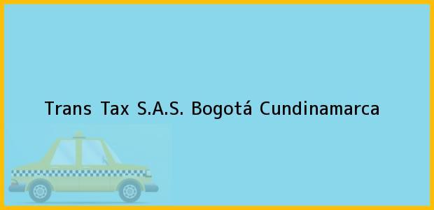 Teléfono, Dirección y otros datos de contacto para Trans Tax S.A.S., Bogotá, Cundinamarca, Colombia