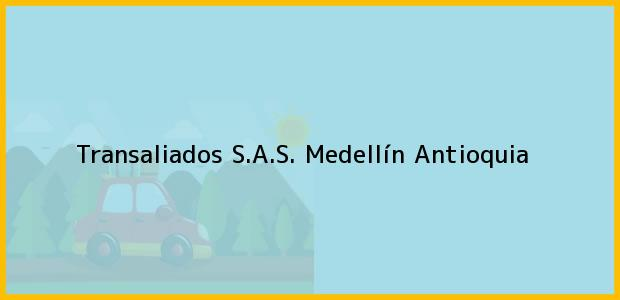 Teléfono, Dirección y otros datos de contacto para Transaliados S.A.S., Medellín, Antioquia, Colombia