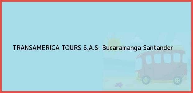 Teléfono, Dirección y otros datos de contacto para TRANSAMERICA TOURS S.A.S., Bucaramanga, Santander, Colombia