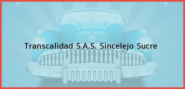 Teléfono, Dirección y otros datos de contacto para Transcalidad S.A.S., Sincelejo, Sucre, Colombia