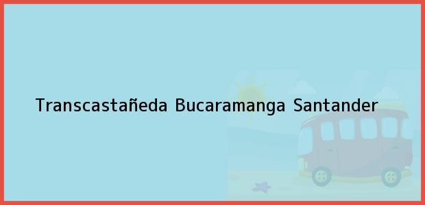 Teléfono, Dirección y otros datos de contacto para Transcastañeda, Bucaramanga, Santander, Colombia