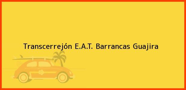 Teléfono, Dirección y otros datos de contacto para Transcerrejón E.A.T., Barrancas, Guajira, Colombia