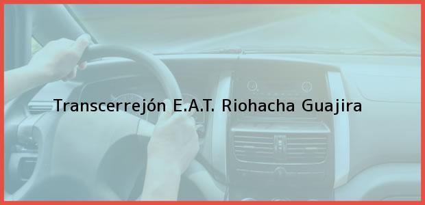 Teléfono, Dirección y otros datos de contacto para Transcerrejón E.A.T., Riohacha, Guajira, Colombia
