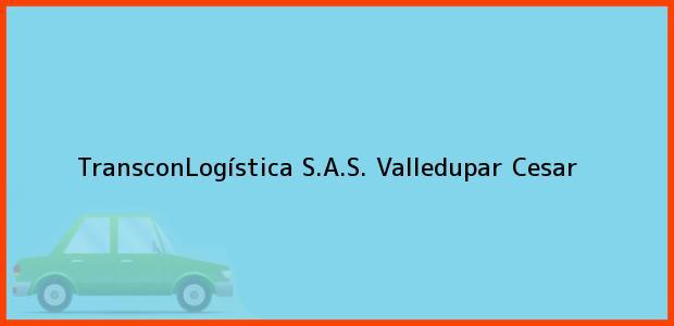 Teléfono, Dirección y otros datos de contacto para TransconLogística S.A.S., Valledupar, Cesar, Colombia